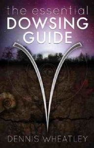 Dennis Wheatley - The Essential Dowsing Guide (book)